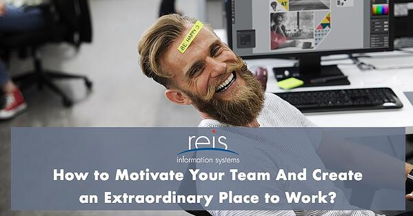 How to motivate your team and create an extraordinary place to work
