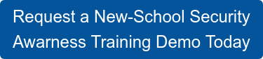 Request a New-School Security Awarness Training Demo Today